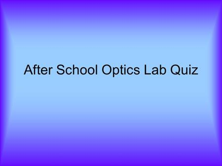 After School Optics Lab Quiz. 1. What is the phenomenon that explains how light can be channeled called?
