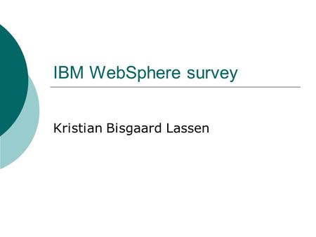 IBM WebSphere survey Kristian Bisgaard Lassen. University of AarhusIBM WebSphere survey2 Tools  WebSphere Application Server Portal Studio Business Integration.