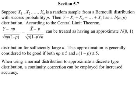 Section 5.7 Suppose X 1, X 2, …, X n is a random sample from a Bernoulli distribution with success probability p. Then Y = X 1 + X 2 + … + X n has a distribution.