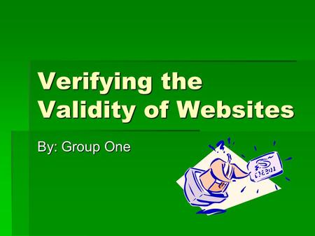 Verifying the Validity of Websites By: Group One.