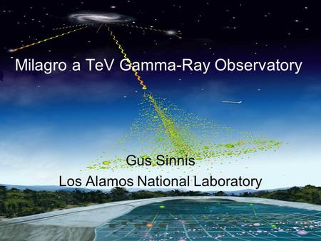Gus Sinnis HAWC Review December 2007 Milagro a TeV Gamma-Ray Observatory Gus Sinnis Los Alamos National Laboratory.
