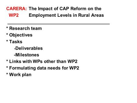 CARERA: The Impact of CAP Reform on the WP2 Employment Levels in Rural Areas ________________________________________ * Research team * Objectives * Tasks.