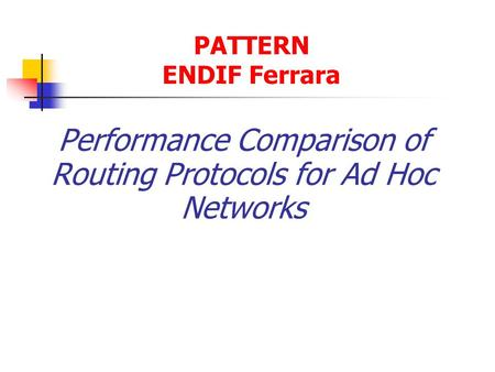 Performance Comparison of Routing Protocols for Ad Hoc Networks PATTERN ENDIF Ferrara.