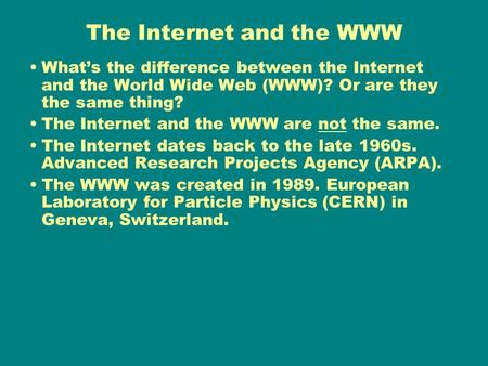 The Internet and the WWW What's the difference between the Internet and the World Wide Web (WWW)? Or are they the same thing? The Internet and the WWW.