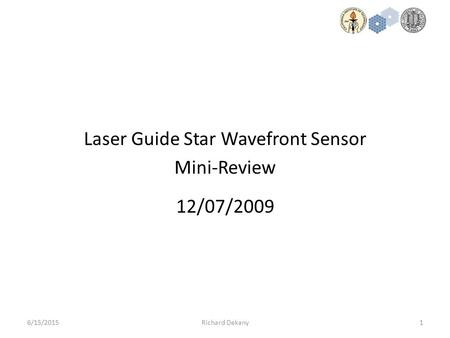 1 Laser Guide Star Wavefront Sensor Mini-Review 6/15/2015Richard Dekany 12/07/2009.