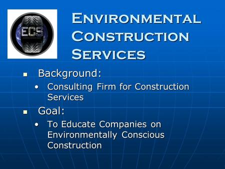 Environmental Construction Services Background: Background: Consulting Firm for Construction ServicesConsulting Firm for Construction Services Goal: Goal: