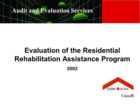 Audit and Evaluation Services Evaluation of the Residential Rehabilitation Assistance Program 2002.