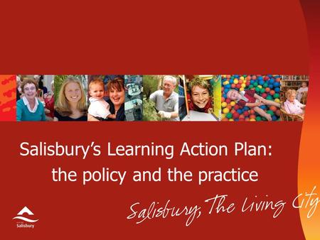 Salisbury's Learning Action Plan: the policy and the practice.