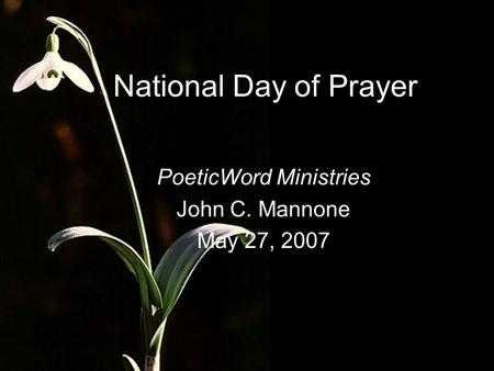 National Day of Prayer PoeticWord Ministries John C. Mannone May 27, 2007.