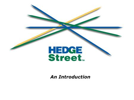An Introduction. HEDGESTREET An Enormous Need Most major economic risks faced by individuals and organizations cannot be efficiently traded –One example.