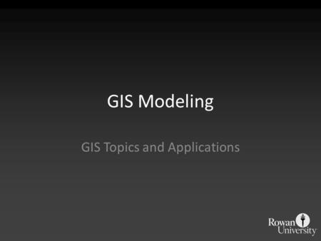 GIS Modeling GIS Topics and Applications. 5 Ms of GIS Mapping Measurement Monitoring Modeling Management.