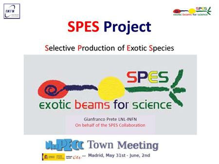 SPES Project Selective Production of Exotic Spe Selective Production of Exotic Species Gianfranco Prete LNL-INFN On behalf of the SPES Collaboration.