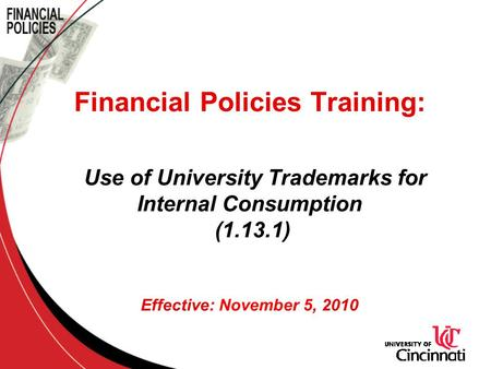 Financial Policies Training: Use of University Trademarks for Internal Consumption (1.13.1) Effective: November 5, 2010.