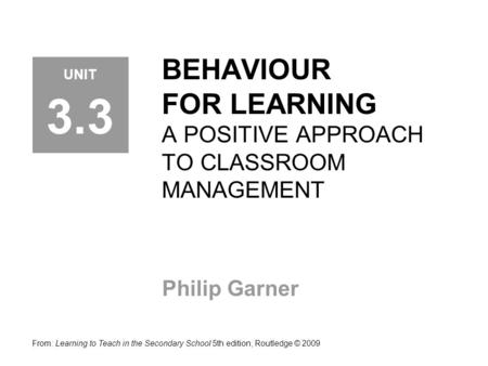 BEHAVIOUR FOR LEARNING A POSITIVE APPROACH TO CLASSROOM MANAGEMENT