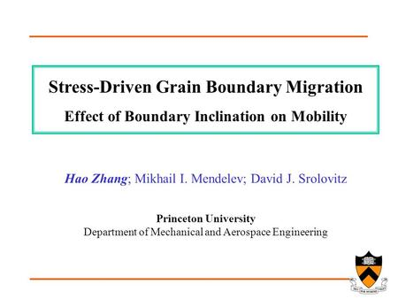 Princeton University Department of Mechanical and Aerospace Engineering Stress-Driven Grain Boundary Migration Effect of Boundary Inclination on Mobility.
