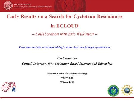 Early Results on a Search for Cyclotron Resonances in ECLOUD -- Collaboration with Eric Wilkinson -- These slides includes corrections arising from the.