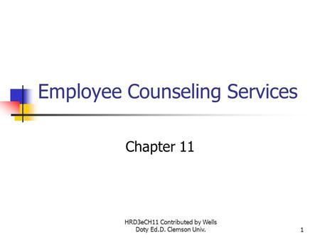 HRD3eCH11 Contributed by Wells Doty Ed.D. Clemson Univ.1 Employee Counseling Services Chapter 11.