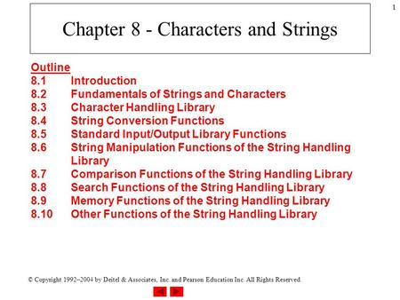 © Copyright 1992–2004 by Deitel & Associates, Inc. and Pearson Education Inc. All Rights Reserved. 1 Chapter 8 - Characters and Strings Outline 8.1Introduction.