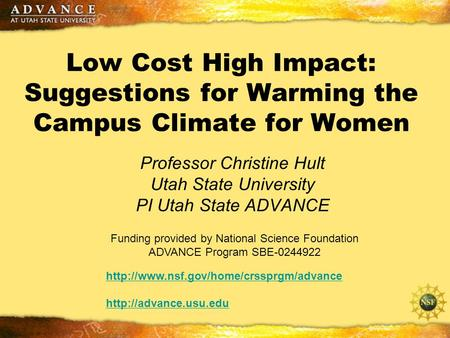 Low Cost High Impact: Suggestions for Warming the Campus Climate for Women Professor Christine Hult Utah State University PI Utah State ADVANCE Funding.