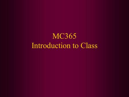 MC365 Introduction to Class. Today We Will: Go over the goals of the class. Review the syllabus. Introduce ourselves. Break up into teams to exchange.