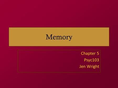 Memory Chapter 5 Psyc103 Jen Wright. announcements Mid-semester evaluation – emailed link Exam extra credit –MC/TF – Colin & Cosette will administer an.