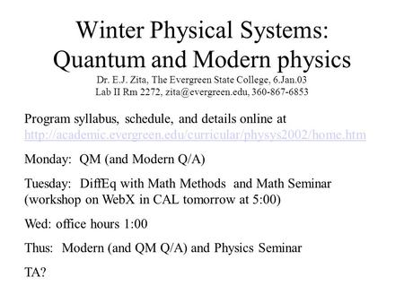 Winter Physical Systems: Quantum and Modern physics Dr. E.J. Zita, The Evergreen State College, 6.Jan.03 Lab II Rm 2272, 360-867-6853.