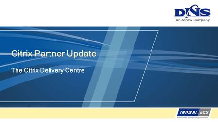 Citrix Partner Update The Citrix Delivery Centre.