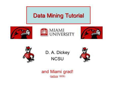 Data Mining Tutorial D. A. Dickey NCSU and Miami grad! (before 1809) CopyrightCopyright © Time and Date AS / Steffen Thorsen 1995-2006. All rights reserved.