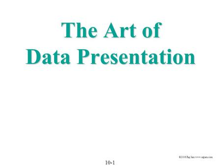 10-1 ©2006 Raj Jain www.rajjain.com The Art of Data Presentation.