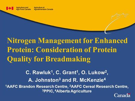 Nitrogen Management for Enhanced Protein: Consideration of Protein Quality for Breadmaking C. Rawluk 1, C. Grant 1, O. Lukow 2, A. Johnston 3 and R. McKenzie.