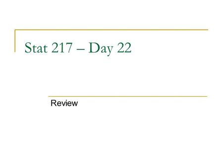 Stat 217 – Day 22 Review. Last Time – Subtle Issues Make sure you have a random sample or interval doesn't tell you much! Make sure you have a sample!