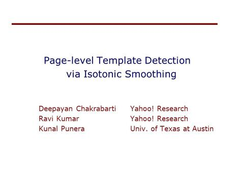 Page-level Template Detection via Isotonic Smoothing Deepayan ChakrabartiYahoo! Research Ravi KumarYahoo! Research Kunal PuneraUniv. of Texas at Austin.