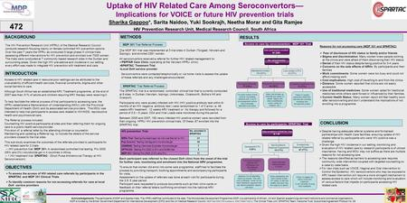 Uptake of HIV Related Care Among Seroconvertors— Implications for VOICE or future HIV prevention trials Sharika Gappoo*, Sarita Naidoo, Yuki Sookrajh,