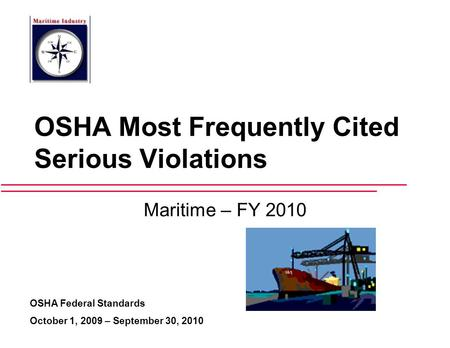 OSHA Most Frequently Cited Serious Violations Maritime – FY 2010 OSHA Federal Standards October 1, 2009 – September 30, 2010.