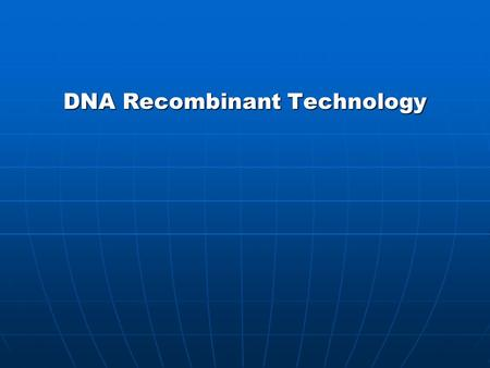 DNA Recombinant Technology. What and Why? What?: A gene of interest is inserted into another organism, enabling it to be cloned, and thus studied more.