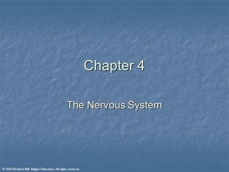 © 2006 McGraw-Hill Higher Education. All rights reserved. Chapter 4 The Nervous System.