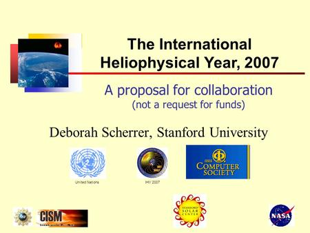A proposal for collaboration (not a request for funds) Deborah Scherrer, Stanford University The International Heliophysical Year, 2007 United NationsIHY.