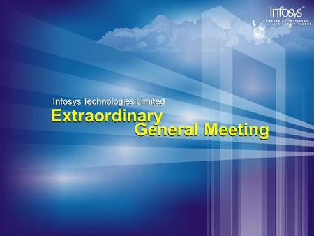 Infosys Technologies Limited Extraordinary General Meeting Infosys Technologies Limited Extraordinary General Meeting.