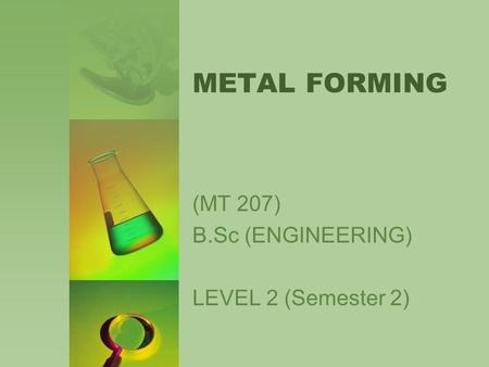 METAL FORMING (MT 207) B.Sc (ENGINEERING) LEVEL 2 (Semester 2)