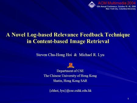 1 A Novel Log-based Relevance Feedback Technique in Content-based Image Retrieval Steven Chu-Hong Hoi & Michael R. Lyu Department of CSE The Chinese University.