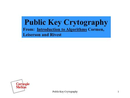 Public Key Crytography1 From: Introduction to Algorithms Cormen, Leiserson and Rivest.
