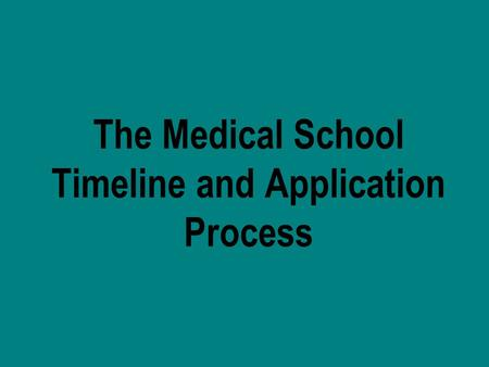The Medical School Timeline and Application Process.