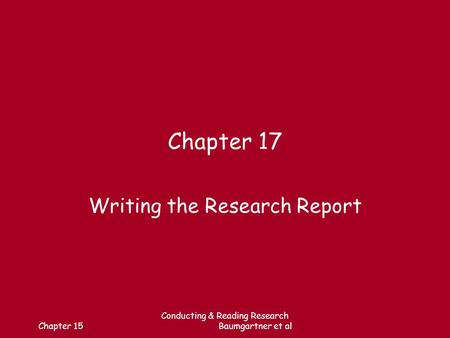Chapter 15 Conducting & Reading Research Baumgartner et al Chapter 17 Writing the Research Report.