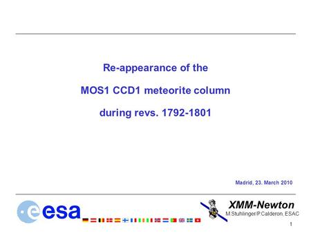 XMM-Newton 1 M.Stuhlinger/P.Calderon, ESAC Re-appearance of the MOS1 CCD1 meteorite column during revs. 1792-1801 Madrid, 23. March 2010.