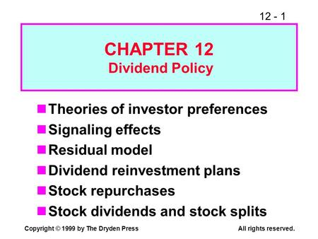 12 - 1 Copyright © 1999 by The Dryden PressAll rights reserved. Theories of investor preferences Signaling effects Residual model Dividend reinvestment.