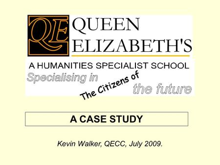 A CASE STUDY Kevin Walker, QECC, July 2009.. The philosophers (historians, geographers, sociologists, economists etc) have only interpreted the world.