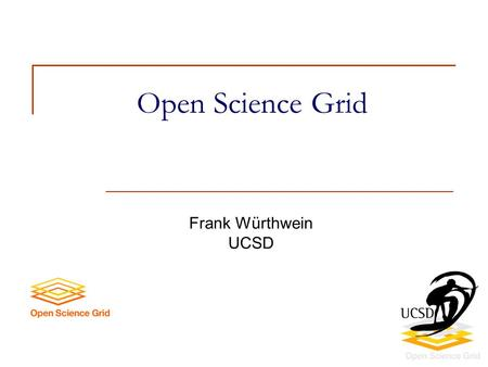 "Open Science Grid Frank Würthwein UCSD. 2/13/2006 GGF 2 ""Airplane view"" of the OSG  High Throughput Computing — Opportunistic scavenging on cheap hardware."