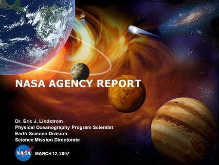 NASA AGENCY REPORT Dr. Eric J. Lindstrom Physical Oceanography Program Scientist Earth Science Division Science Mission Directorate MARCH 12, 2007.