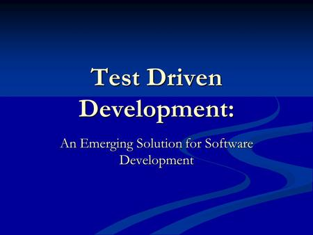 Test Driven Development: An Emerging Solution for Software Development.