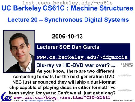 CS61C L20 Synchronous Digital Systems (1) Garcia, Fall 2006 © UCB Blu-ray vs HD-DVD war over?  As you know, there are two different, competing formats.